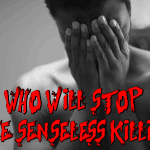 Who Will Stop The Senseless Killing?